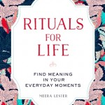 More than 150 rituals for sound mind, strong body, and meaningful connections to the people around you